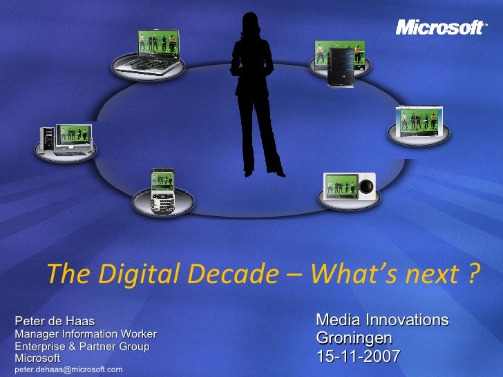 Peter de Haas Manager Information Worker  Enterprise & Partner Group Microsoft [email_address] The Digital Decade – What's...