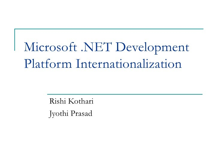 Microsoft .NET Development Platform Internationalization Rishi Kothari Jyothi Prasad