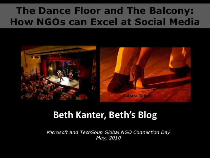 The Dance Floor and The Balcony:<br />How NGOs can Excel at Social Media<br />Zabara Tango<br />Beth Kanter, Beth's Blog<b...