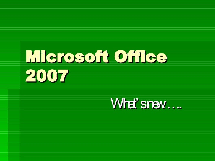Microsoft Office 2007 What's new…..
