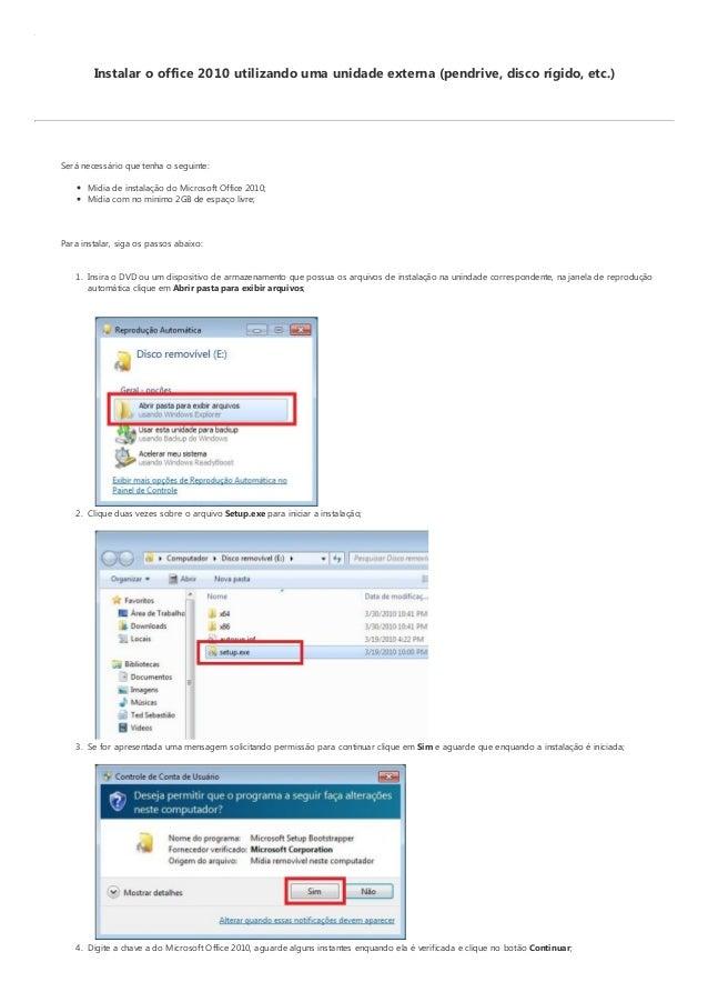 Instalar o office 2010 utilizando uma unidade externa (pendrive, disco rígido, etc.) Será necessário que tenha o seguinte:...
