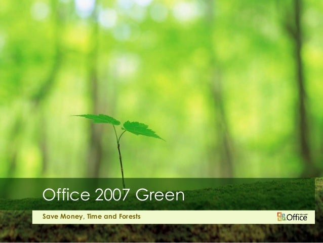 Office 2007 GreenSave Money, Time and Forests