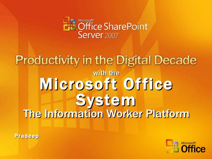 with the Microsoft Office System The Information Worker Platform Pradeep