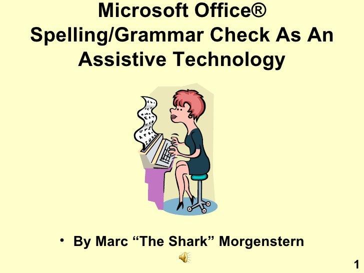 "Microsoft Office ®  Spelling/Grammar Check As An Assistive Technology <ul><li>By Marc ""The Shark"" Morgenstern </li></ul>1"