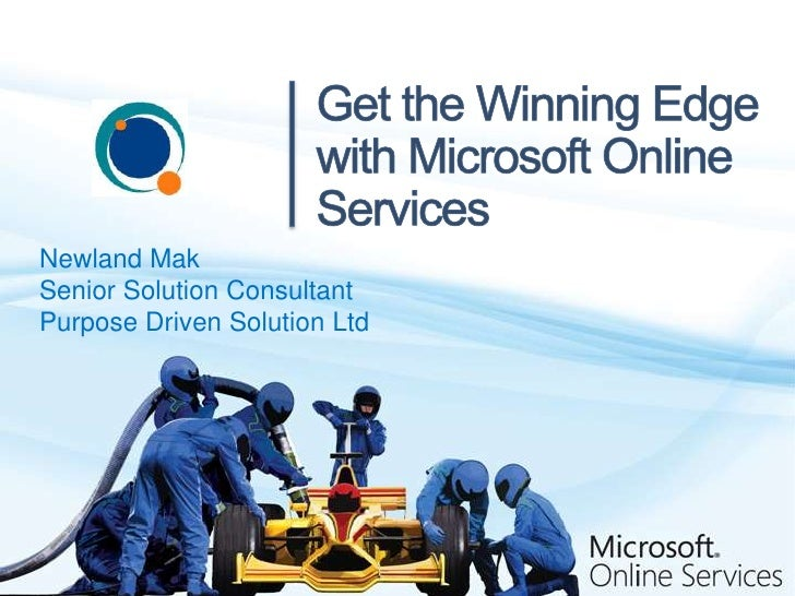 Get the Winning Edge with Microsoft Online Services<br />Newland Mak<br />Senior Solution Consultant<br />Purpose Driven S...