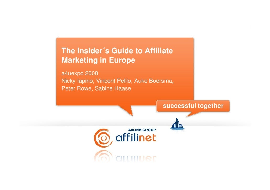 ´ The Insider´s Guide to Affiliate Marketing in Europe a4uexpo 2008 Nicky Iapino, Vincent Pelilo, Auke Boersma, Peter Rowe...