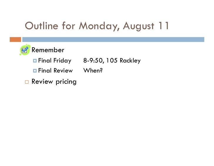 Outline for Monday, August 11  Remember    Final Friday   8-9:50, 105 Rackley    Final Review   When?  Review pricing