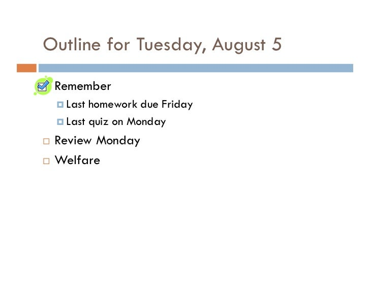 Outline for Tuesday, August 5  Remember   Last homework due Friday   Last quiz on Monday  Review Monday  Welfare