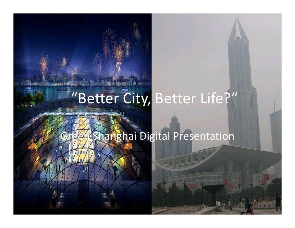 """Better City, Better Life?""  Green Shanghai Digital Presentation"