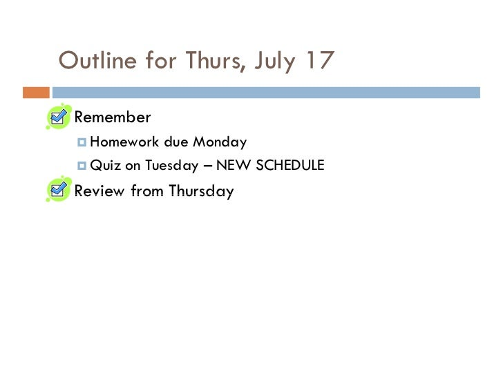 Outline for Thurs, July 17  Remember    Homework due Monday    Quiz on Tuesday – NEW SCHEDULE  Review from Thursday