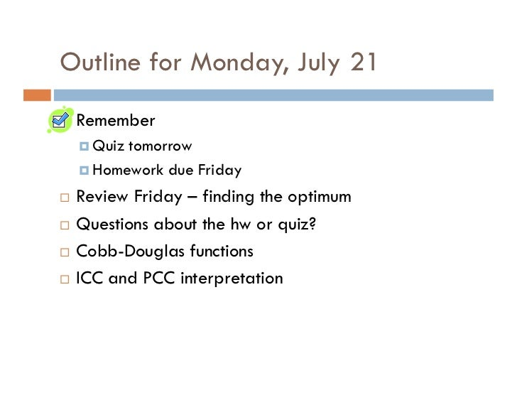 Outline for Monday, July 21  Remember    Quiz tomorrow    Homework due Friday  Review Friday – finding the optimum  Questi...