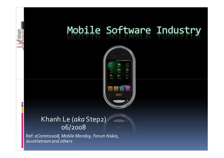 Mobile Software Industry            Khanh Le (aka Step2)             06/2008 Ref: eComm2008, Mobile Monday, Forum Nokia, J...