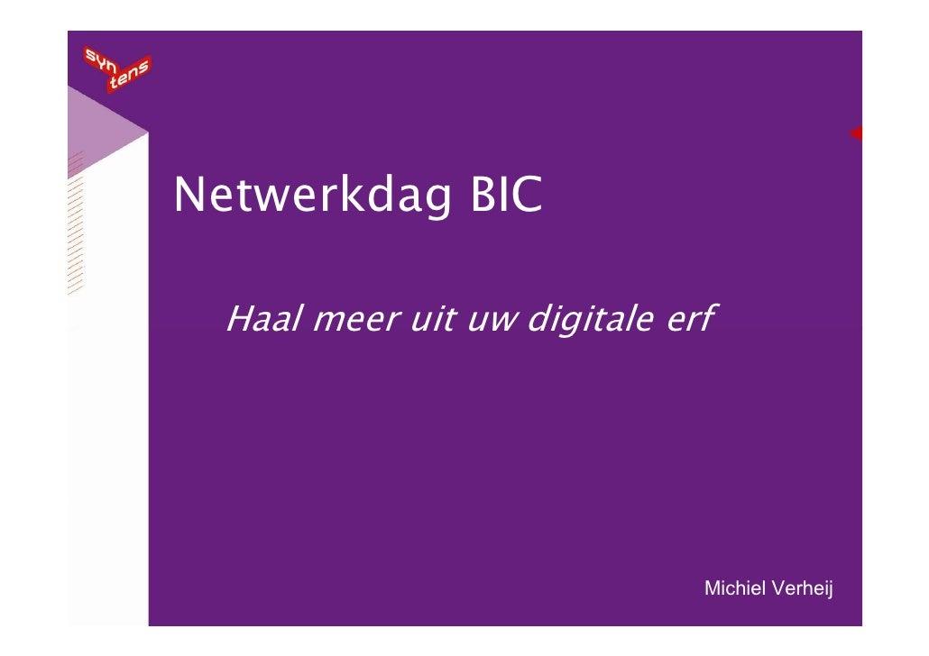 Netwerkdag BIC   Haal meer uit uw digitale erf                                  Michiel Verheij