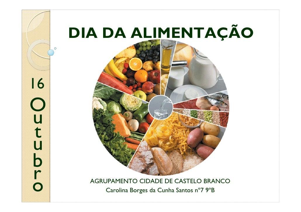 DIA DA ALIMENTAÇÃO   16            AGRUPAMENTO CIDADE DE CASTELO BRANCO            Carolina Borges da Cunha Santos nº7 9ºB