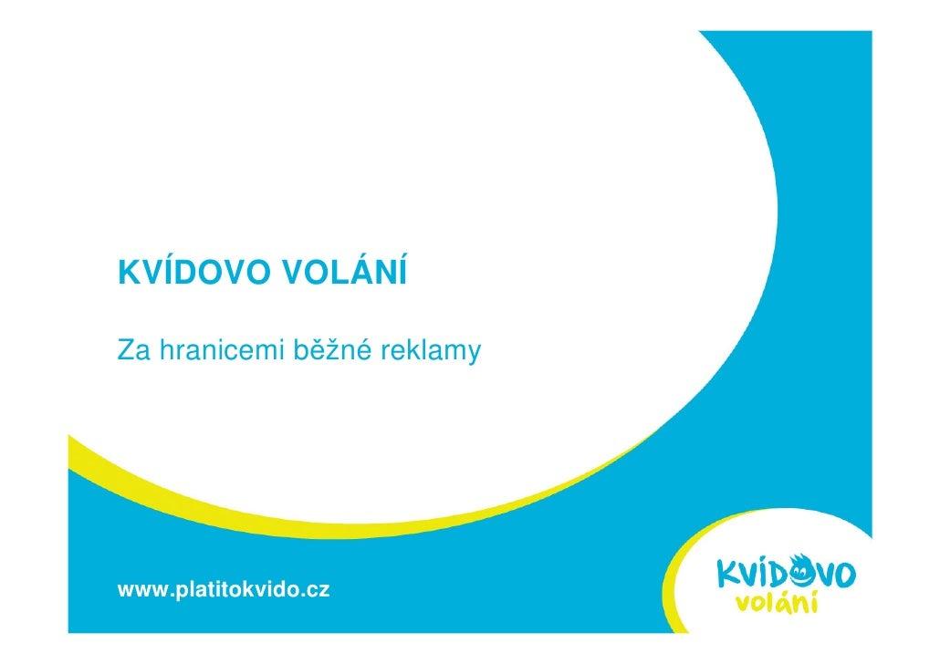 KVÍDOVO VOLÁNÍ  Za hranicemi běžné reklamy     www.platitokvido.cz