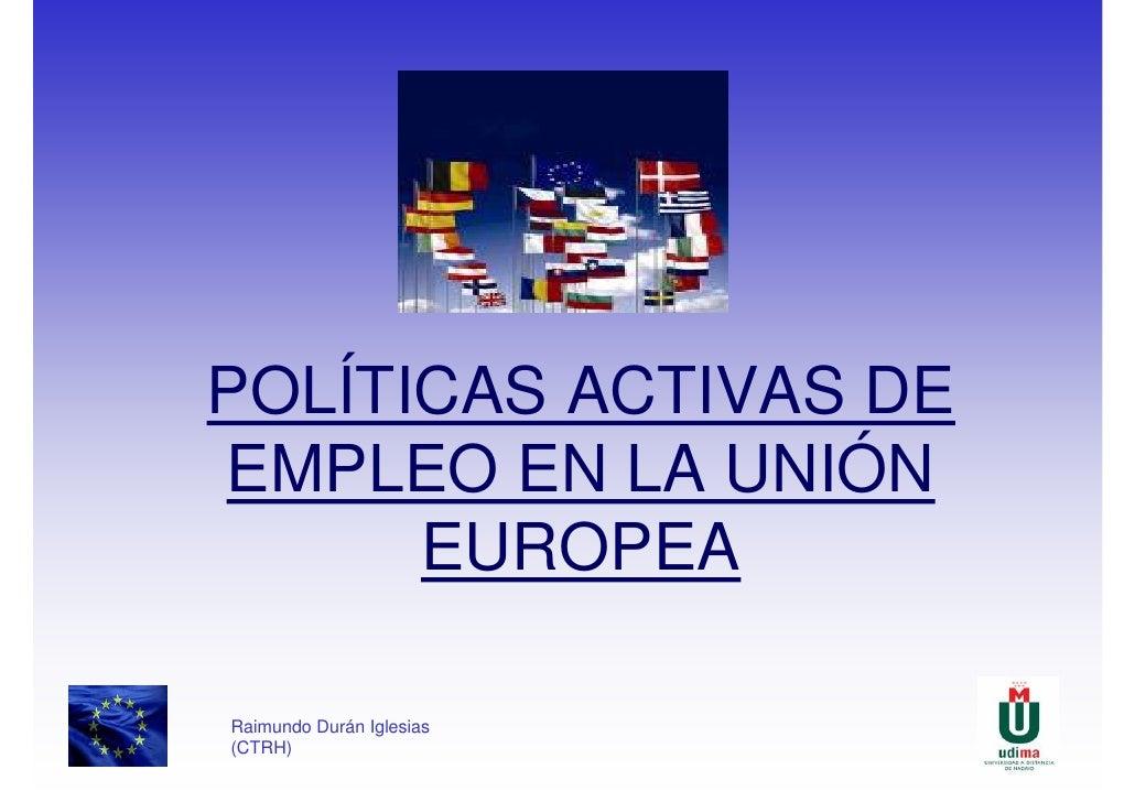 POLÍTICAS ACTIVAS DE EMPLEO EN LA UNIÓN       EUROPEA  Raimundo Durán Iglesias (CTRH)