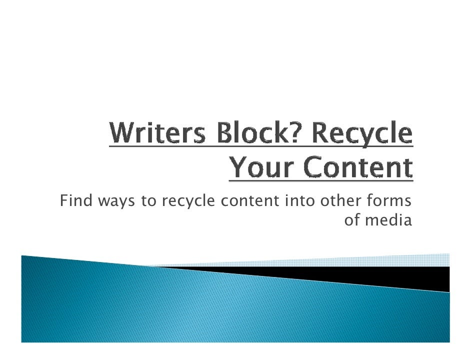 Find ways to recycle content into other forms                                      of media