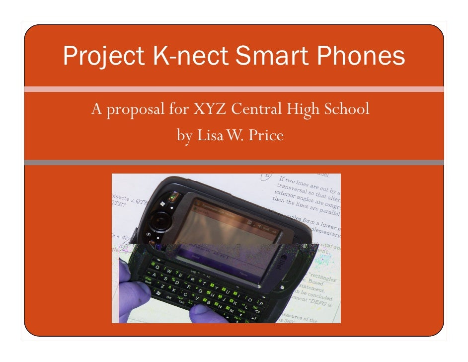 Project K-nect Smart Phones   A proposal for XYZ Central High School               by Lisa W. Price