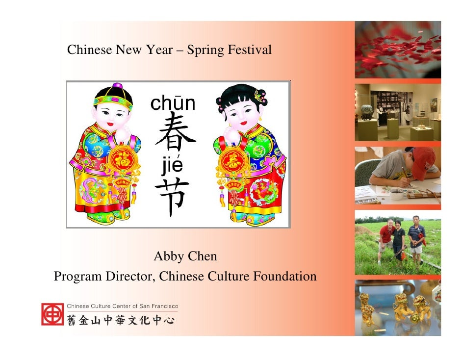 Chinese New Year – Spring Festival                     Abby Chen Program Director, Chinese Culture Foundation