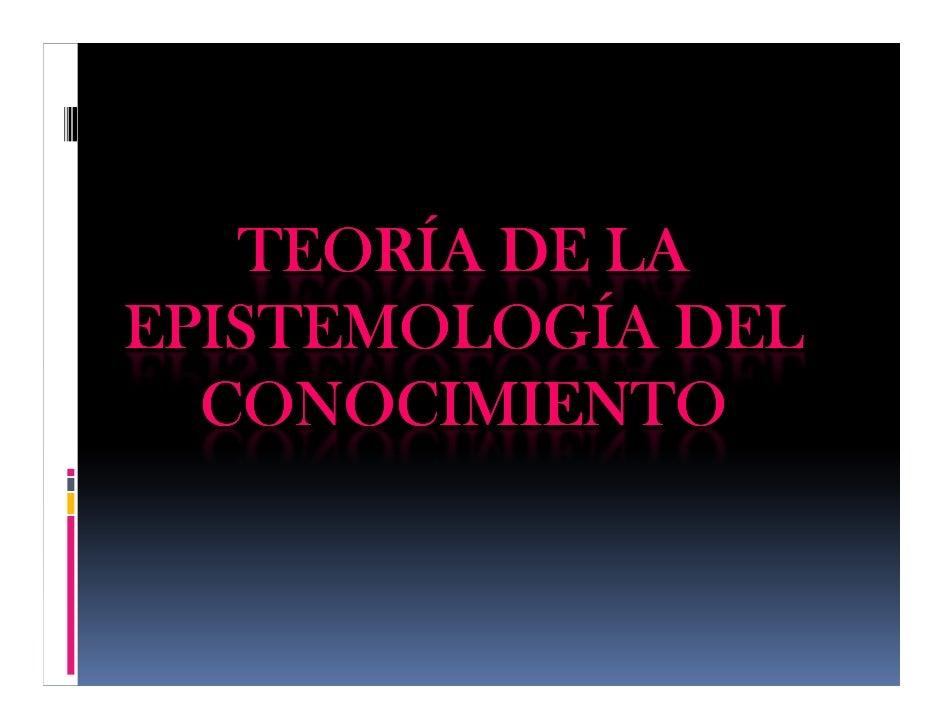 TEORÍA DE LA EPISTEMOLOGÍA DEL   CONOCIMIENTO