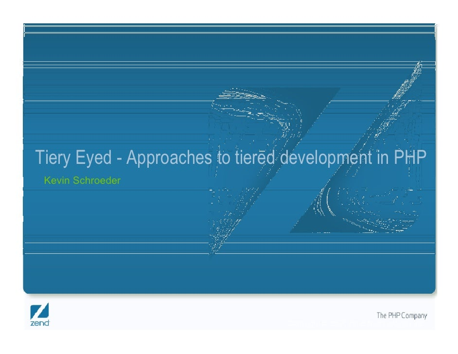 Tiery Eyed - Approaches to tiered development in PHP  Kevin Schroeder                                      Copyright © 200...