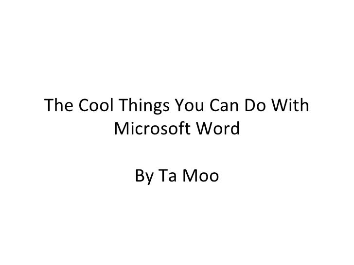 The Cool Things You Can Do With Microsoft Word By Ta Moo