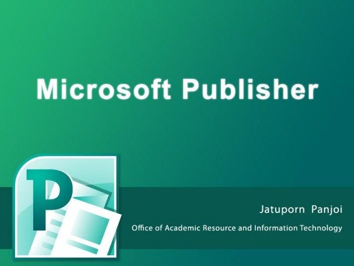 Publisher คืออะไรMicrosoft Publisher 2010• ช่ วยสร้ างสิ่ งพิมพ์ได้ อย่ างรวดเร็วและง่ ายดาย สามารถสร้ าง ออกแบบ  และจัดทา...