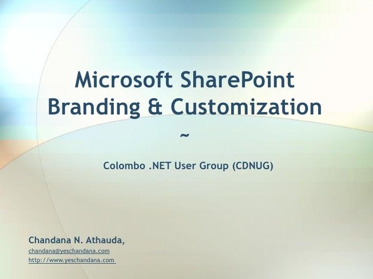 Microsoft SharePoint Branding & Customization ~   Colombo .NET User Group (CDNUG) Chandana N. Athauda, [email_address]   h...