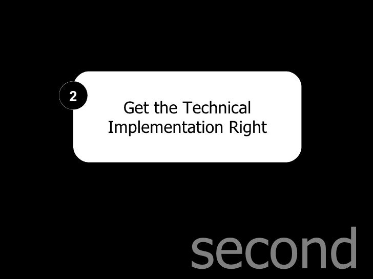 second Get the Technical Implementation Right 2