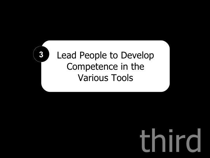 third Lead People to Develop Competence in the Various Tools 3