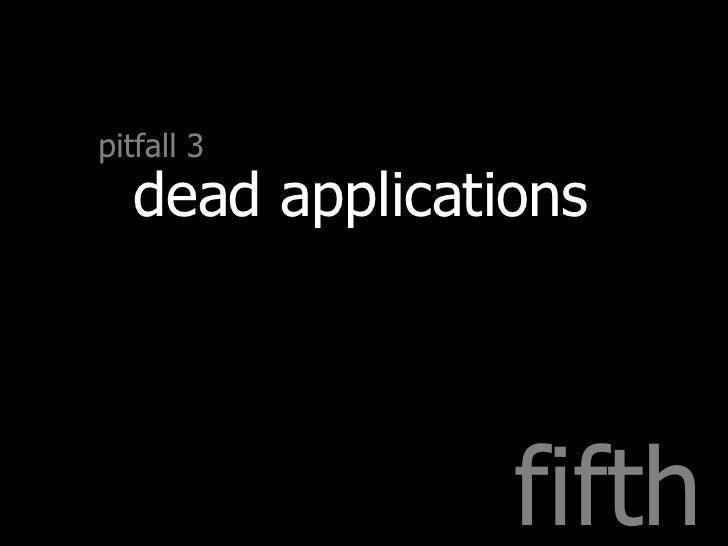 fifth pitfall 3 dead applications