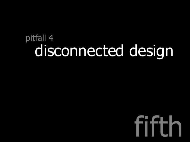 fifth pitfall 4 disconnected design