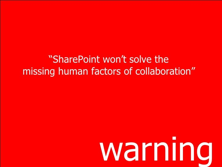 """warning """" SharePoint won't solve the missing human factors of collaboration"""""""