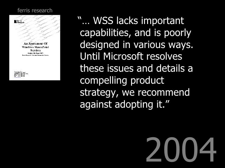 """2004 <ul><li>""""…  WSS lacks important capabilities, and is poorly designed in various ways. Until Microsoft resolves these ..."""