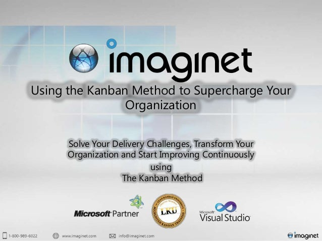 Using the Kanban Method to Supercharge Your                Organization      Solve Your Delivery Challenges, Transform You...