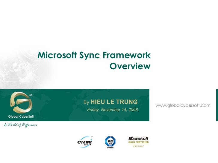 Microsoft Sync Framework Overview Saturday, June 6, 2009 By  HIEU LE TRUNG