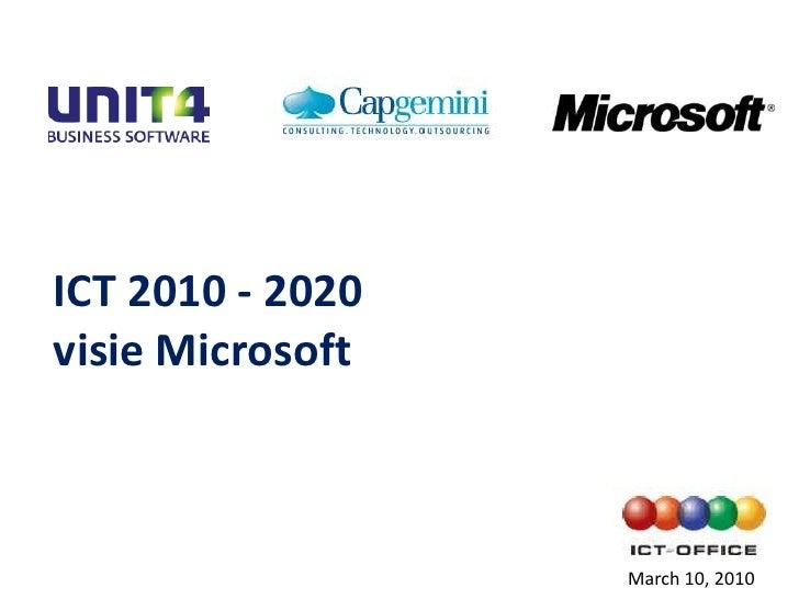 ICT 2010 - 2020 visie Microsoft<br />March 10, 2010<br />