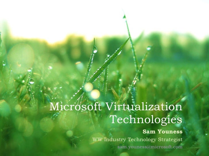 Microsoft Virtualization Technologies Sam Youness WW Industry Technology Strategist [email_address]