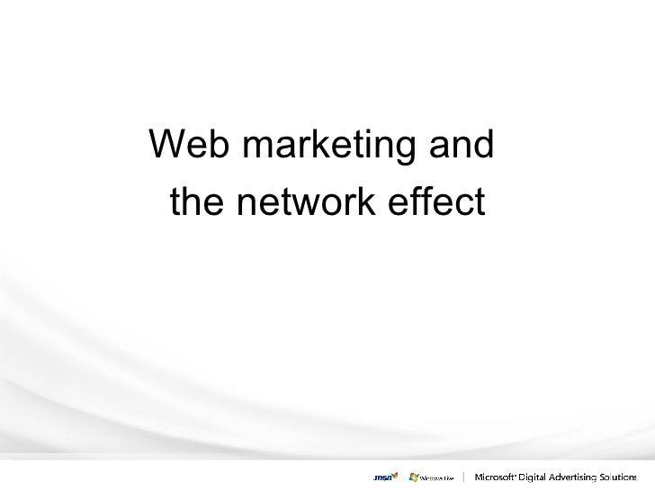 <ul><li>Web marketing and  </li></ul><ul><li>the network effect </li></ul>