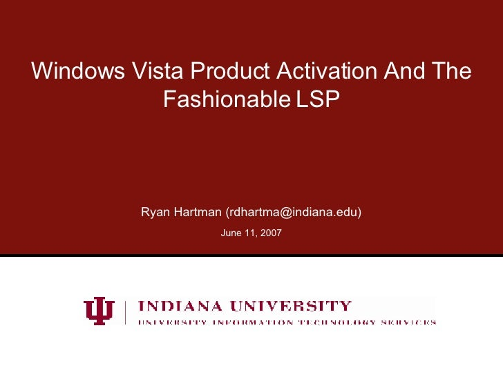 Windows Vista Product Activation And The Fashionable LSP Ryan Hartman (rdhartma@indiana.edu) May 27, 2009