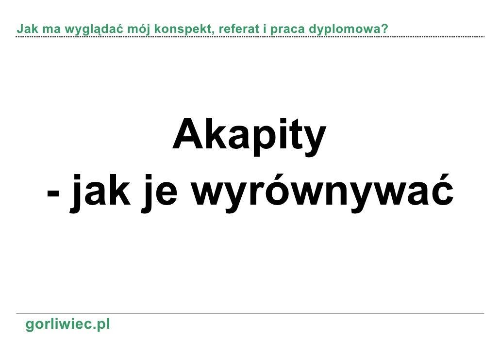 Jak ma wyglądać mój konspekt, referat i praca dyplomowa?                 Akapity     - jak je wyrównywać   gorliwiec.pl
