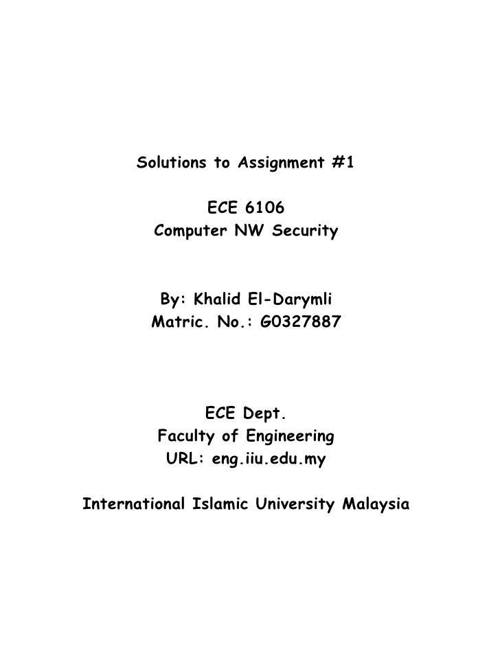 Solutions to Assignment #1                ECE 6106         Computer NW Security             By: Khalid El-Darymli         ...