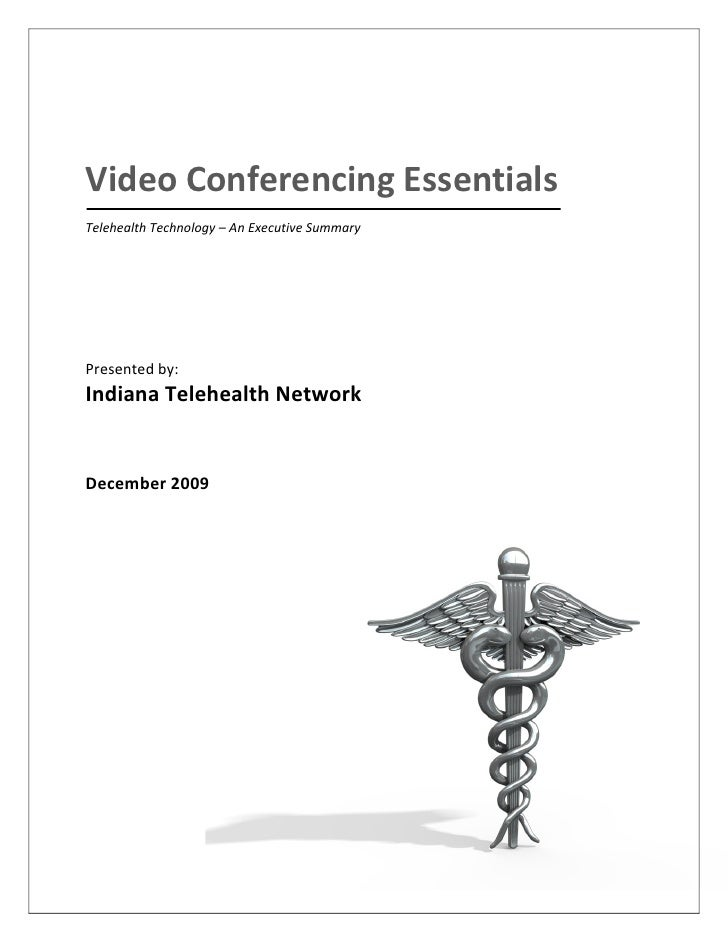 Video Conferencing Essentials Telehealth Technology – An Executive Summary     Presented by: Indiana Telehealth Network   ...