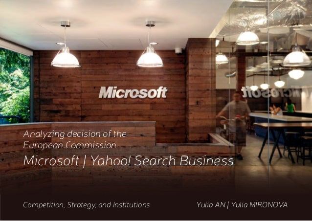 Analyzing decision of the European Commission Microsoft | Yahoo! Search Business Competition, Strategy, and Institutions		...