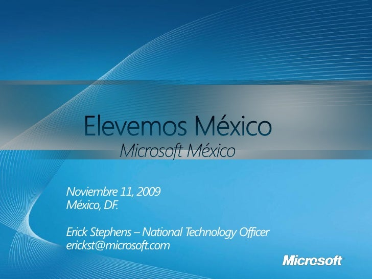 Noviembre 11, 2009 México, DF.  Erick Stephens – National Technology Officer erickst@microsoft.com
