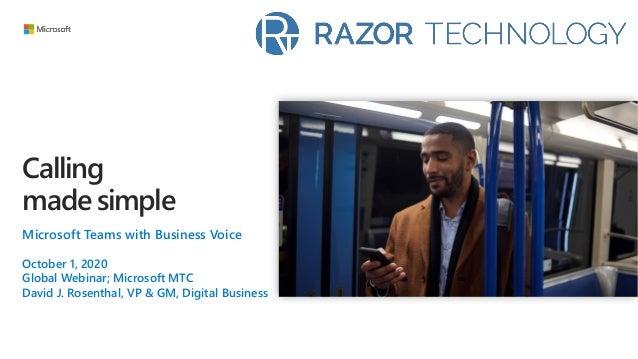 Calling made simple Microsoft Teams with Business Voice October 1, 2020 Global Webinar; Microsoft MTC David J. Rosenthal, ...
