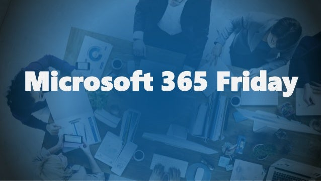 Microsoft 365 Friday