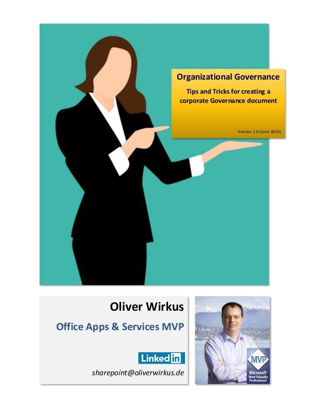 Oliver Wirkus Office Apps & Services MVP sharepoint@oliverwirkus.de Organizational Governance Tips and Tricks for creating...