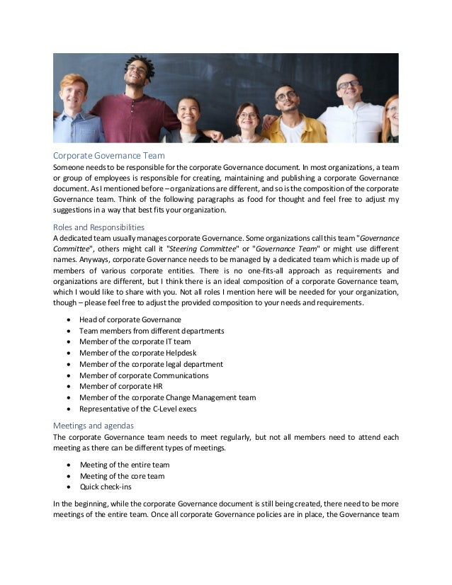 Corporate Governance Team Someone needs to be responsible for the corporate Governance document. In most organizations, a ...