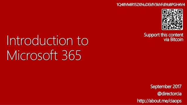 Introduction to Microsoft 365 September 2017 @directorcia http://about.me/ciaops 1Q48VMiR152XNuDEkfV3khFdiYoBPGH4V4 Suppor...